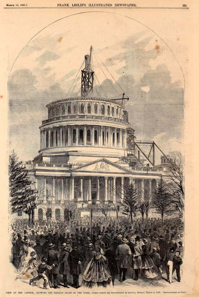 View of the Capital, showing present state of the dome. Taken during the inauguration of Lincoln, March 4, 1861 - March 16, 1861 issue of Frank Leslie's Illustrated