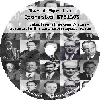 World War II Operation EPSILON Detention of German Nuclear Scientists British Intelligence Files CD-ROM